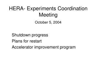 HERA- Experiments Coordination Meeting October 5, 2004