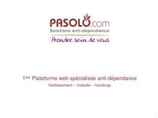 1 ère  Plateforme web spécialisée anti-dépendance Vieillissement – maladie – handicap