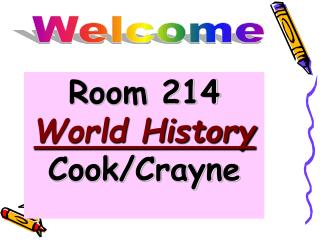Room 214 World History Cook/Crayne