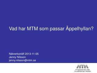 Vad har MTM som passar Äppelhyllan?  Nätverksträff 2013-11-05 Jenny Nilsson  jenny.nilsson@mtm.se