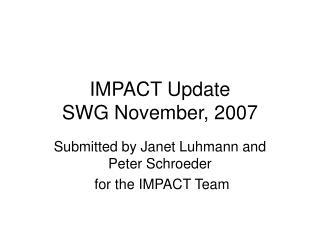 IMPACT Update SWG November, 2007