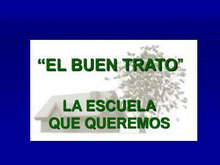"""""""EL BUEN TRATO """""""