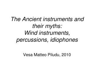 The Ancient instruments and their myths: Wind instruments, percussions, idiophones