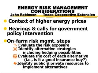 ENERGY RISK MANAGEMENT CONSIDERATIONS John Robinson      Texas Cooperative Extension