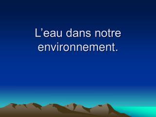 L'eau dans notre environnement.