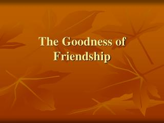 The Goodness of Friendship