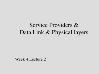 Service Providers & Data Link & Physical layers