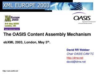 The OASIS Content Assembly Mechanism ebXML 2003, London, May 5 th .