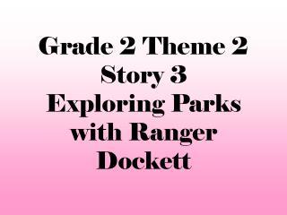 Grade 2 Theme 2  Story 3 Exploring Parks with Ranger Dockett