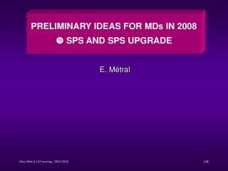 PRELIMINARY IDEAS FOR MDs IN 2008 ?  SPS AND SPS UPGRADE