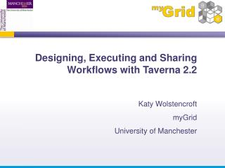 Designing, Executing and Sharing Workflows with Taverna 2.2