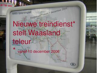 Nieuwe treindienst* stelt Waasland teleur *  vanaf 10 december 2006
