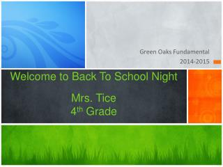 Welcome to Back To School Night  Mrs. Tice 4 th  Grade