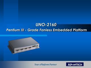 UNO-2160 Pentium III - Grade Fanless Embedded Platform