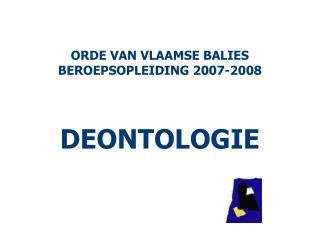 ORDE VAN VLAAMSE BALIES BEROEPSOPLEIDING 2007-2008 DEONTOLOGIE