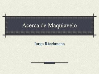 Acerca de Maquiavelo
