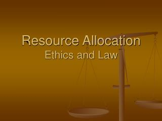 Resource Allocation Ethics and Law