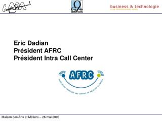 Eric Dadian Président AFRC Président Intra Call Center