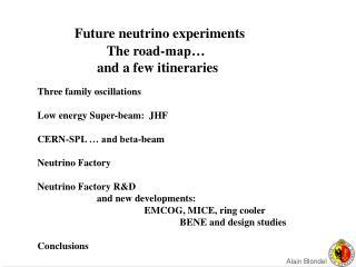 Three family oscillations  Low energy Super-beam:  JHF  CERN-SPL � and beta-beam Neutrino Factory