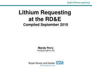 Lithium Requesting  at the RD&E  Complied September 2010 Mandy Perry mandy.perry@nhs