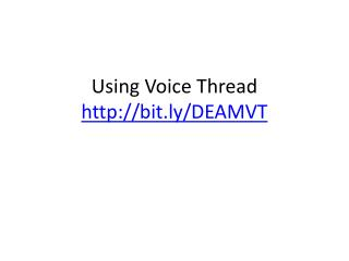 Using Voice Thread bit.ly/DEAMVT