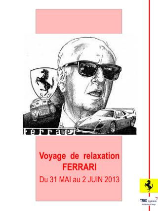 Voyage  de  relaxation FERRARI Du 31 MAI au 2 JUIN 2013