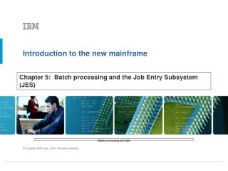 Chapter 5:  Batch processing and the Job Entry Subsystem (JES)