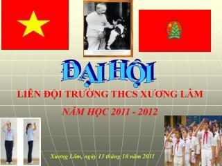 LIÊN ĐỘI TRƯỜNG THCS XƯƠNG LÂM NĂM HỌC 2011 - 2012