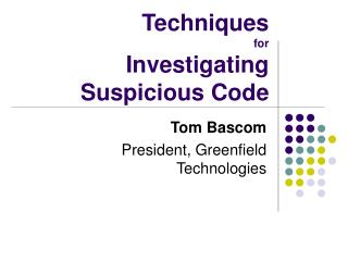 Techniques for  Investigating Suspicious Code