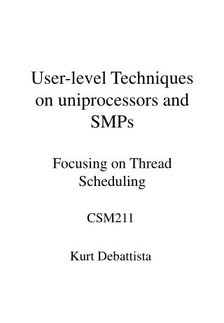 User-level Techniques on uniprocessors and SMPs Focusing on Thread Scheduling