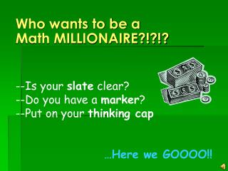 Who wants to be a  Math MILLIONAIRE?!?!?