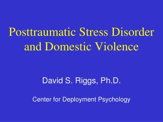 Posttraumatic Stress Disorder and Domestic Violence