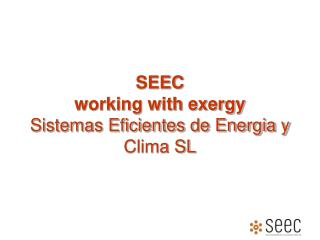 SEEC working with exergy Sistemas Eficientes de Energia y Clima SL