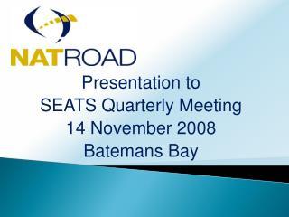 Presentation to SEATS Quarterly Meeting 14 November 2008  Batemans Bay