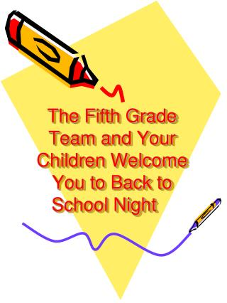 The Fifth Grade Team and Your Children Welcome You to Back to School Night