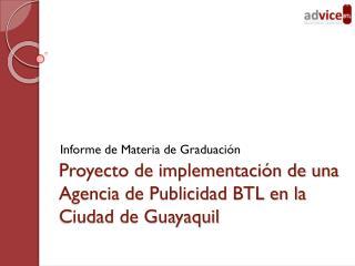 Proyecto de implementación de una Agencia de Publicidad BTL en la Ciudad de Guayaquil