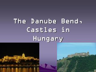 The  Danube Bend ,  Castles in  Hungary