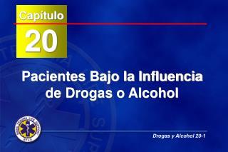 Pacientes Bajo la Influencia de Drogas o Alcohol
