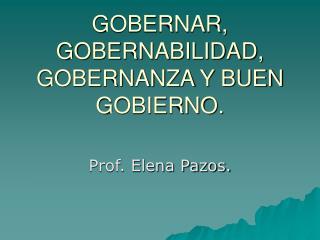 GOBERNAR, GOBERNABILIDAD, GOBERNANZA Y BUEN GOBIERNO.