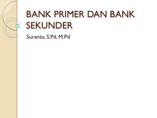 BANK PRIMER DAN BANK SEKUNDER