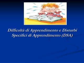 Difficolt� di Apprendimento e Disturbi Specifici di Apprendimento (DSA)