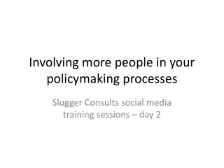 Involving more people in your policymaking processes