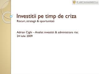 Investi t ii  pe timp  de  criz a