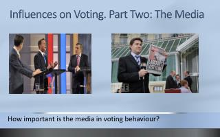 Influences on Voting. Part Two: The Media