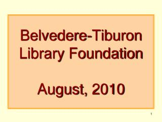 Belvedere-Tiburon Library Foundation August, 2010