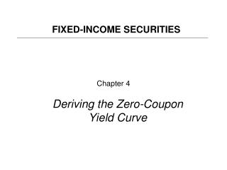 Chapter 4 Deriving the Zero-Coupon Yield Curve