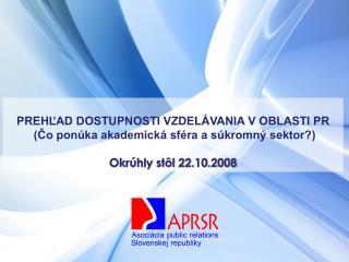 PREHĽAD DOSTUPNOSTI VZDELÁVANIA V OBLASTI PR  (Čo ponúka akademická sféra a súkromný sektor?)