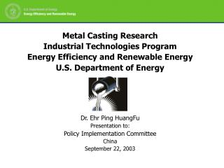 Metal Casting ResearchIndustrial Technologies ProgramEnergy Efficiency and Renewable EnergyU.S. Department of EnergyDr.