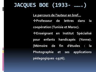 JACQUES BOE (1933- …….)