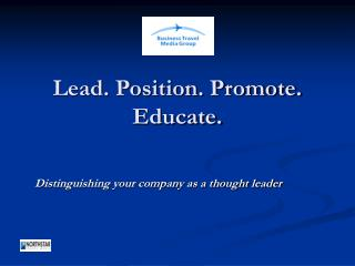Lead. Position. Promote. Educate.